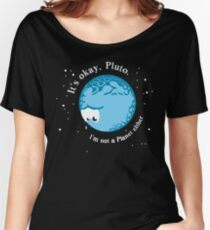 It's Okay Pluto I'm Not A Planet Either Women's Relaxed Fit T-Shirt