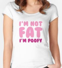 I'm Not Fat I'm Poofy Women's Fitted Scoop T-Shirt