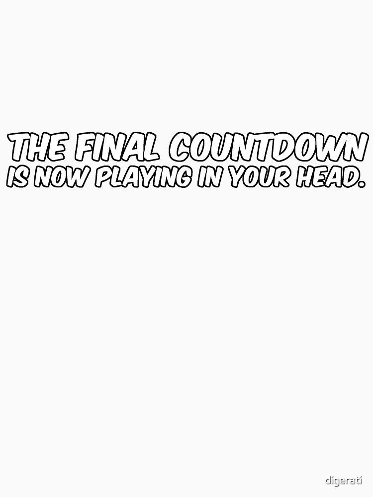 """The Final Countdown"" is now playing in your head. 