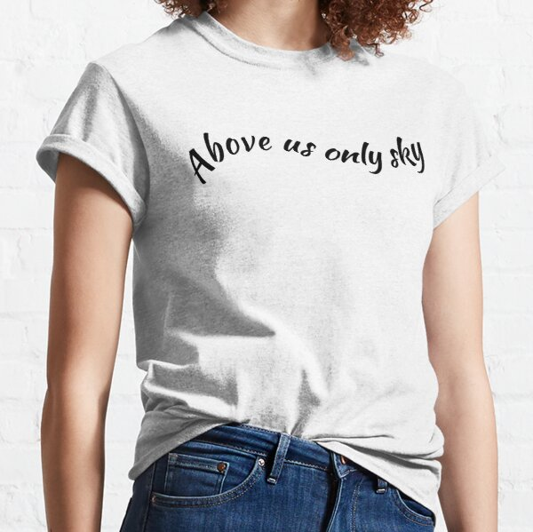 Above Us Only Sky (words only) Classic T-Shirt