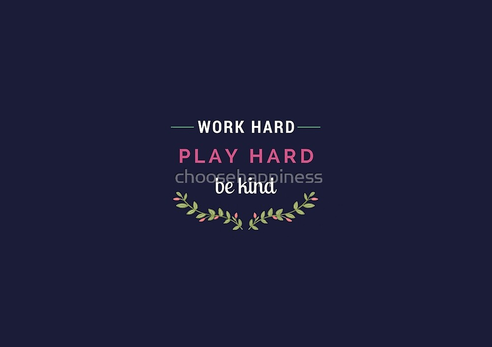 work hard play hard be kind navy by choosehappiness