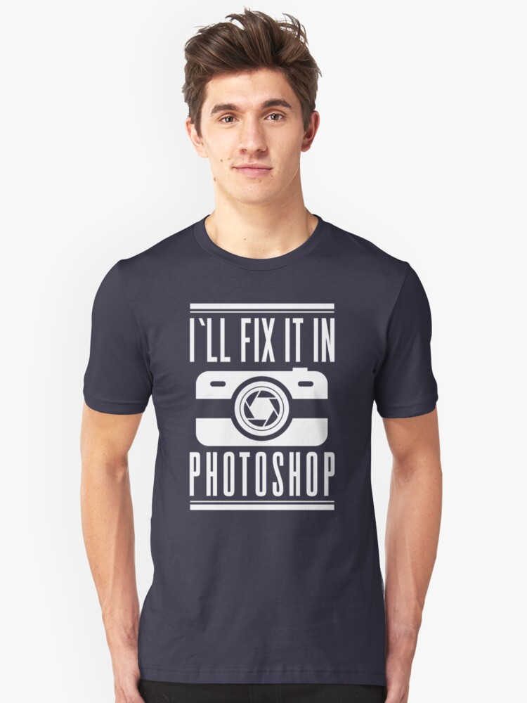 I'll fix it in photoshop Unisex T-Shirt Front