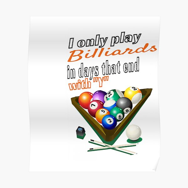 I Only Play Billiards In Days That End with Y Regular Daily Billiards Addict Passion Poster
