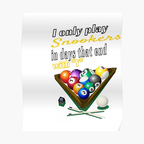 I Only Play Snookers In Days That End with Y Regular Daily Snookers Addict Passion Poster