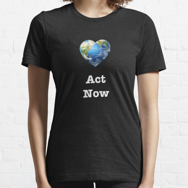 Act Now (white text) - climate change Essential T-Shirt