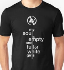 Slaves My Soul Is Empty and Full of White Girls Unisex T-Shirt