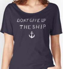 Don't Give Up The Ship Women's Relaxed Fit T-Shirt