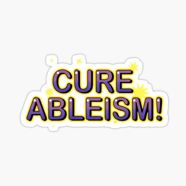 Cure Ableism! Sticker