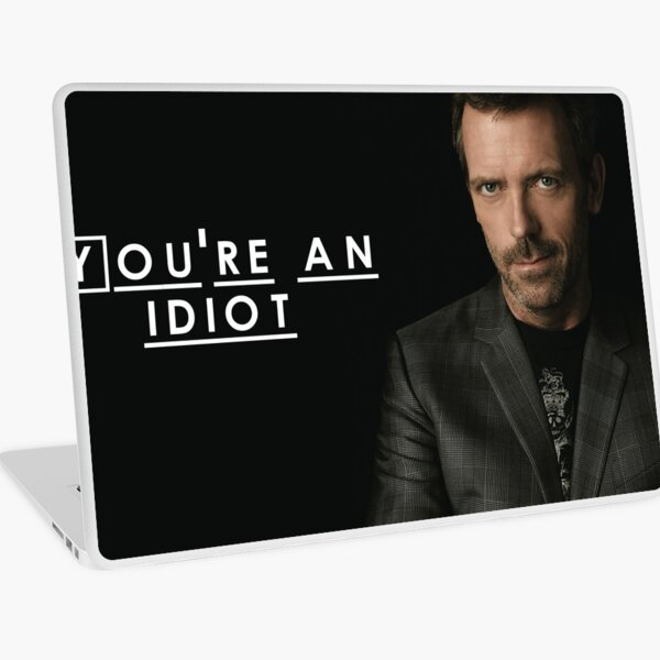 Vous êtes un idiot (Dr. House) Skin adhésive d'ordinateur