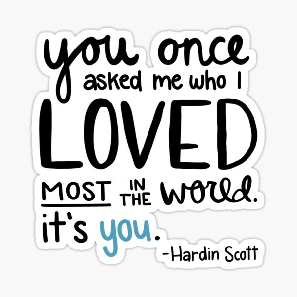 You once asked me who I loved most in the world - Hardin Scott Sticker
