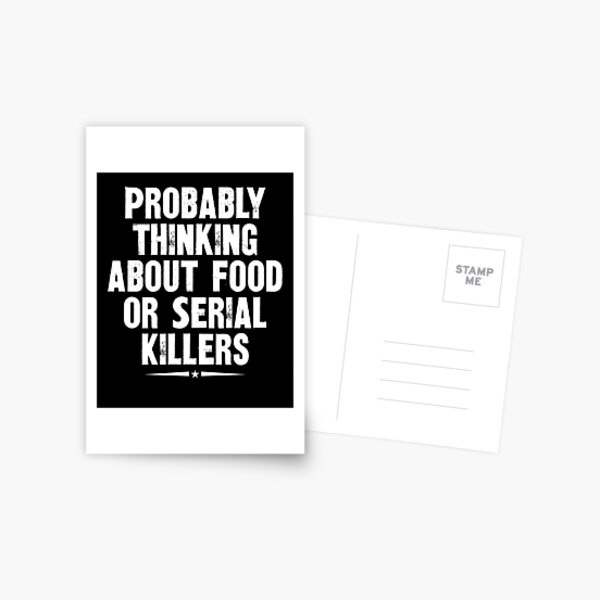 Probably Thinking About Food or Serial Killers Postcard