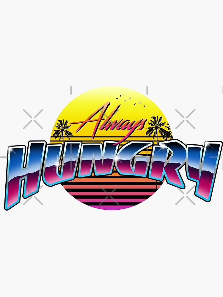 Retro Synthwave Always Hungry by GODZILLARGE