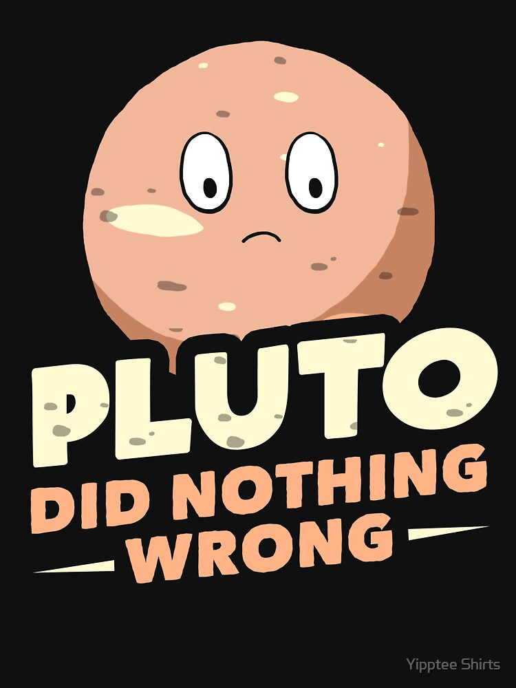 Pluto Did Nothing Wrong by dumbshirts