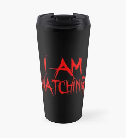 I Am Watching Travel Mug