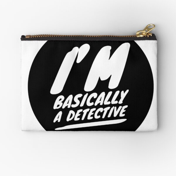 I'm basically a detective  Zipper Pouch