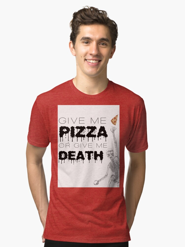 Give Me Pizza Or Give Me Death Tri-blend T-Shirt Front