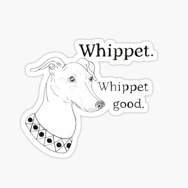 Whippet Good Whippet Sticker
