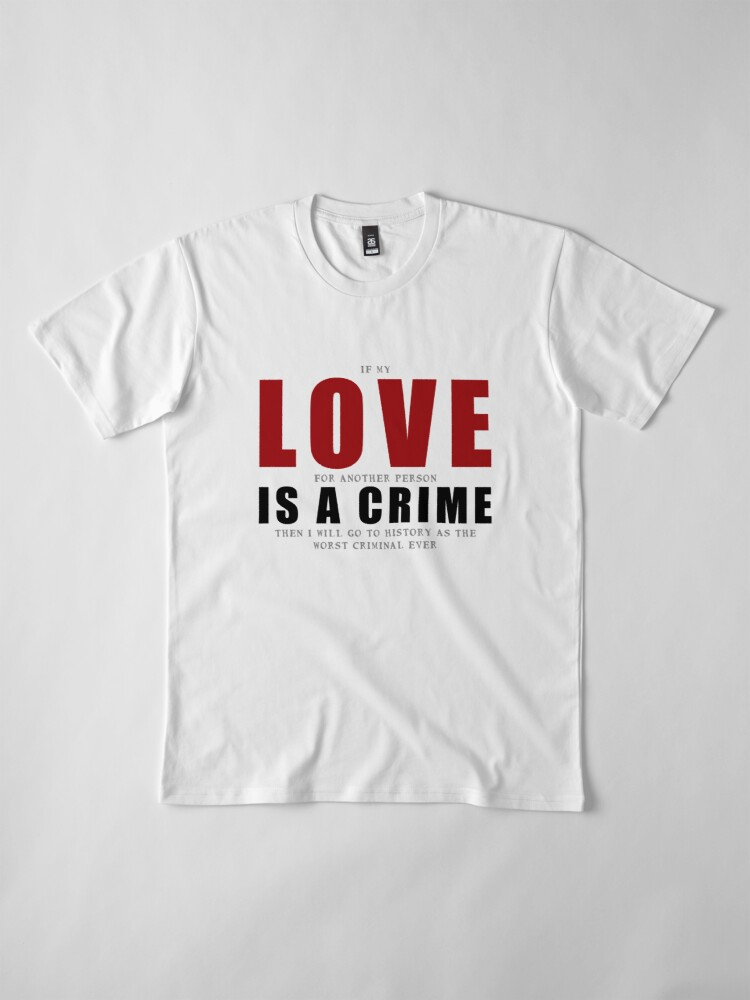 Alternate view of If LOVE is a CRIME... Premium T-Shirt