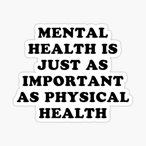 Mental health is just as important as physical health Sticker