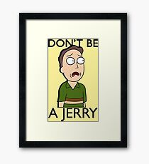 Don't Be A Jerry   Rick and Morty  Framed Print
