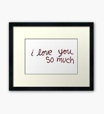 "Austin's ""I love you so much"" Framed Print"