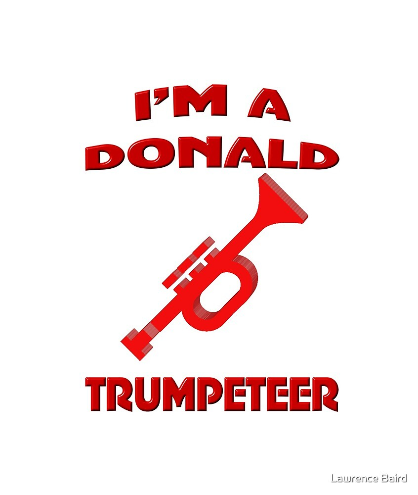 I'm A Donald Trumpeteer by Lawrence Baird