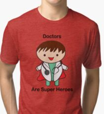 Doctors Are Super Heroes Tri-blend T-Shirt