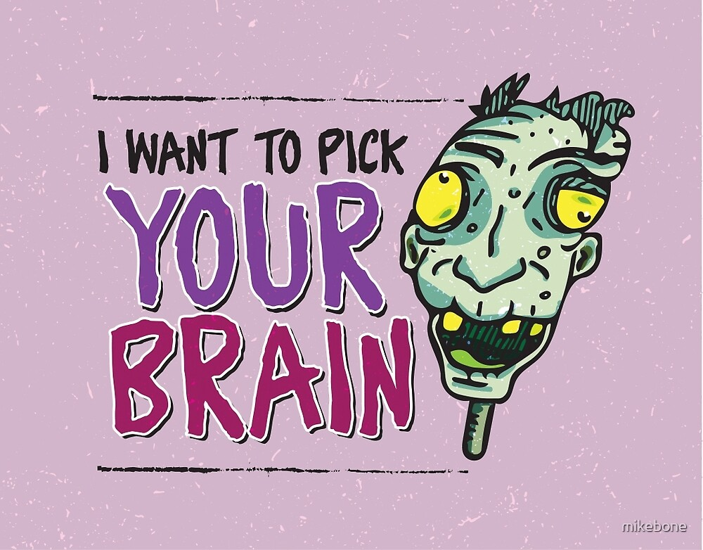 I Want to Pick Your Brain by mikebone