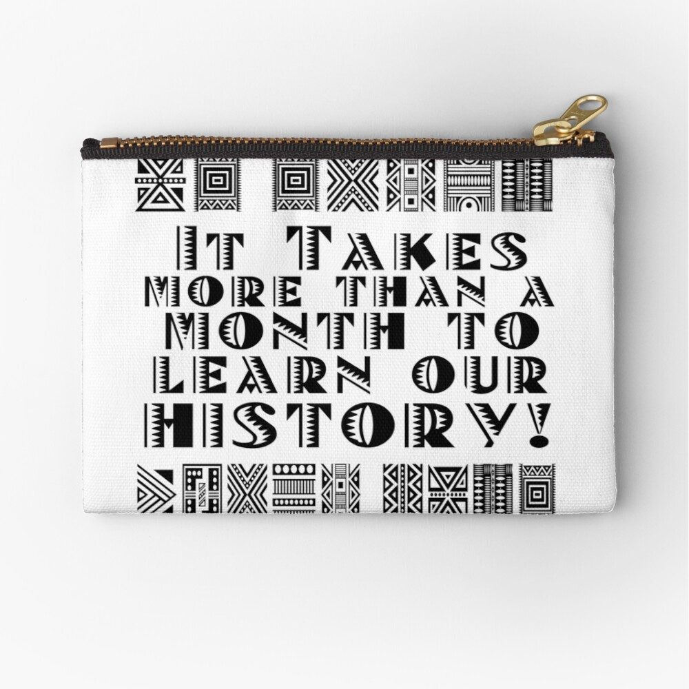 It takes more than a month to learn our history! Zipper Pouch