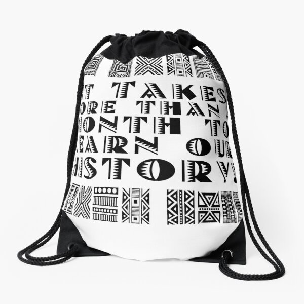 It takes more than a month to learn our history! Drawstring Bag