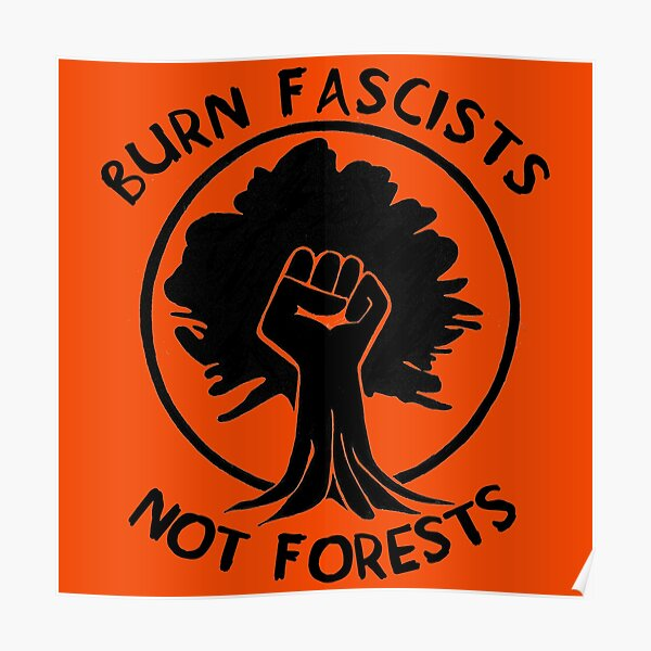 Burn Fascists Not Forests Poster