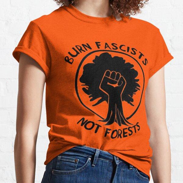 Burn Fascists Not Forests Classic T-Shirt