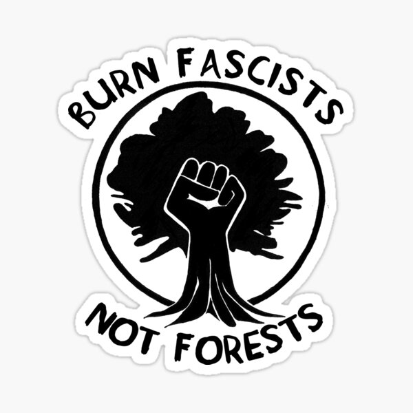 Burn Fascists Not Forests Sticker