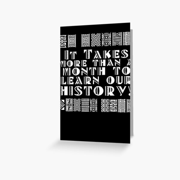 It takes more than a month to learn our history! Greeting Card