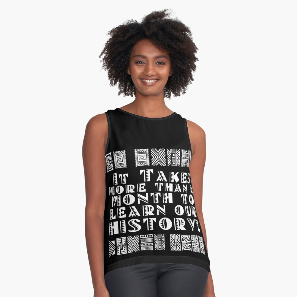 It takes more than a month to learn our history! Sleeveless Top