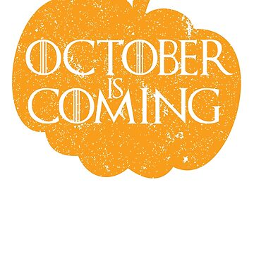 October is Coming - Orange by ShouldBeAShirt