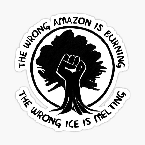 The Wrong Amazon is Burning, The Wrong Ice is Melting Sticker