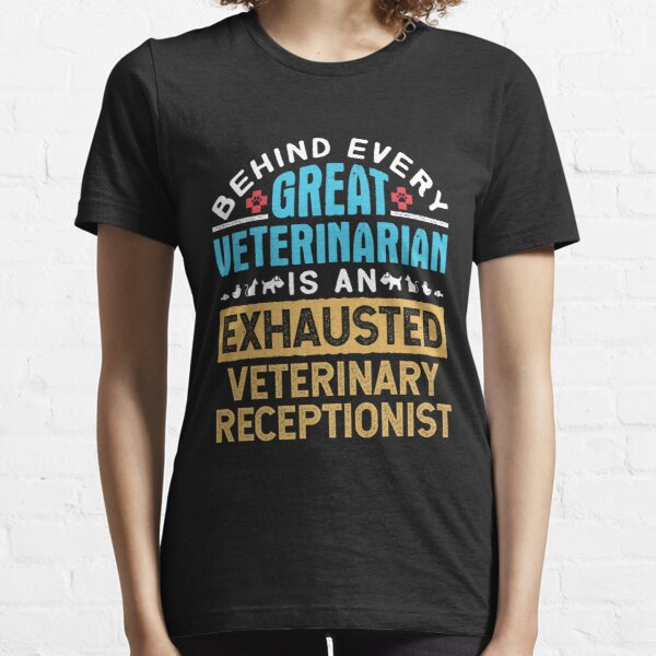 Behind Every Successful Veterinarian Is An Exhausted Veterinary Receptionist Essential T-Shirt