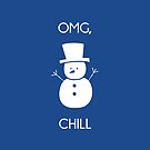 OMG, Chill by fashprints