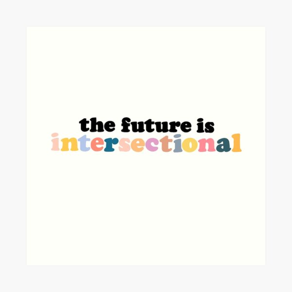 The Future is Intersectional Art Print
