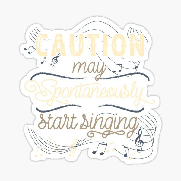 Caution: May Spontaneously Start Singing Sticker