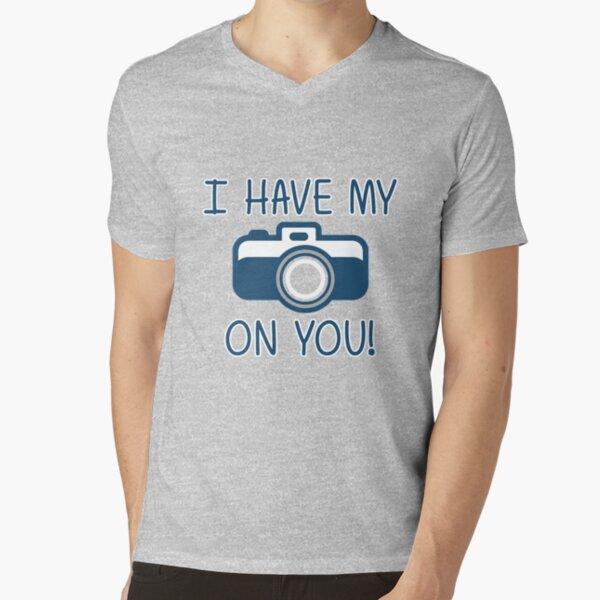 I Have My (Camera) On You! V-Neck T-Shirt