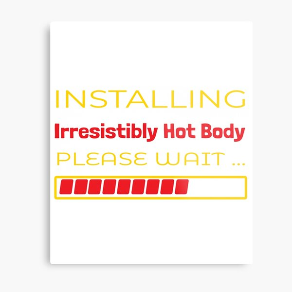 Funny Installing Irresitible Hot Body Please Wait Physique Chisseld Perfect Body Ripped Gym body Beach Metal Print