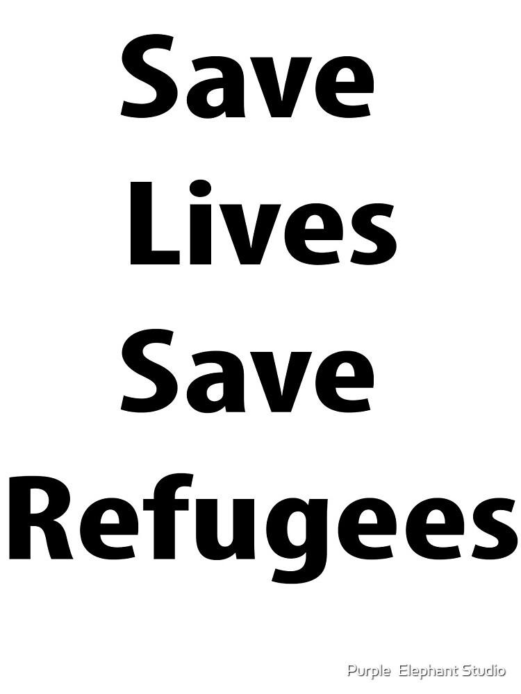 Save Lives, Save Refugees by Purple  Elephant
