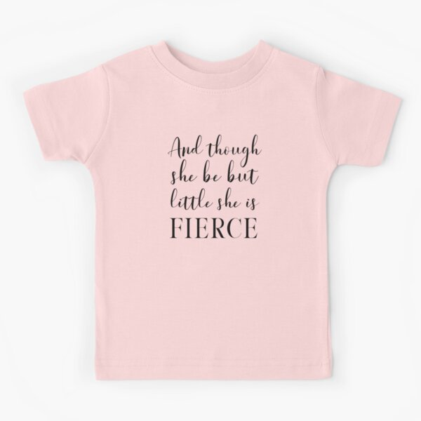 And though she be but little, she is fierce (Shakespeare, A Midsummer Night's Dream) Inspirational Typography in Black Kids T-Shirt