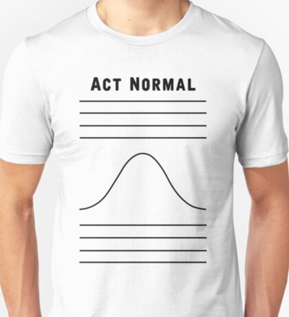 Act Normal T-Shirt