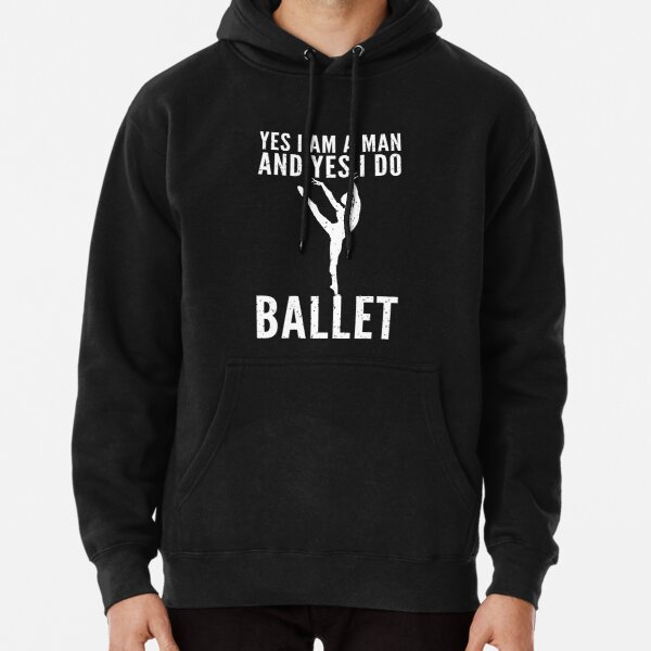 Yes I Am A Man And Yes I Do Ballet Pullover Hoodie
