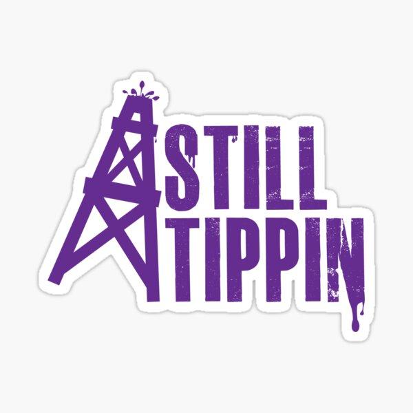 Still Tippin' Sticker