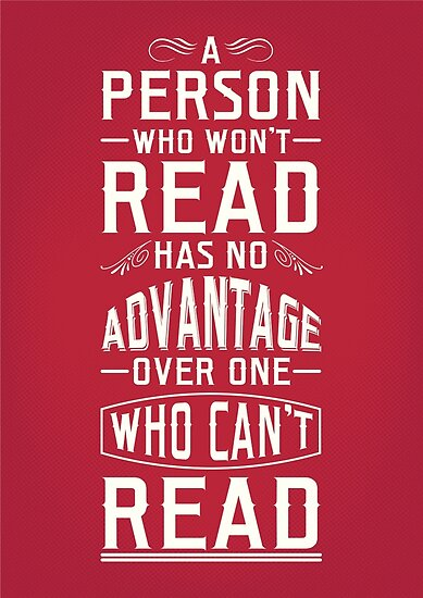 A person who won't read has no advantage over one who can't read. by nektarinchen