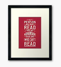 A person who won't read has no advantage over one who can't read. Framed Print